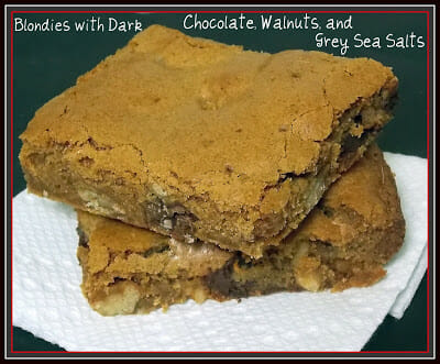 Blondies with Dark Chocolate, Walnuts, and Grey Sea Salts